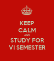 KEEP CALM AND STUDY FOR VI SEMESTER - Personalised Poster large