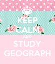 KEEP CALM AND STUDY GEOGRAPH - Personalised Poster large