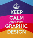 KEEP CALM AND STUDY GRAPHIC DESIGN - Personalised Poster large