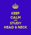KEEP CALM AND STUDY HEAD & NECK - Personalised Poster large