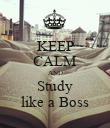 KEEP CALM AND Study like a Boss - Personalised Poster large