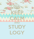 KEEP CALM AND STUDY LOGY - Personalised Poster large