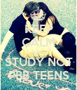 KEEP CALM AND STUDY NOT PBB TEENS - Personalised Poster large