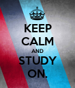 KEEP CALM AND STUDY ON. - Personalised Poster large
