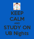 KEEP CALM AND STUDY ON UB Nights - Personalised Poster large