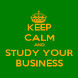 KEEP CALM AND STUDY YOUR BUSINESS - Personalised Poster large