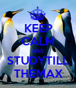 KEEP CALM AND STUDYTILL THEMAX - Personalised Poster large
