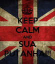KEEP CALM AND SUA PUTANHA!!! - Personalised Poster large