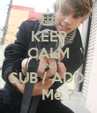 KEEP CALM AND SUB / ADD       Me ?  - Personalised Poster large
