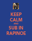KEEP CALM AND SUB IN RAPINOE - Personalised Poster large