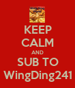 KEEP CALM AND SUB TO WingDing241 - Personalised Poster large