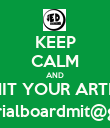 KEEP CALM AND SUBMIT YOUR ARTICLES TO editorialboardmit@gmail.com - Personalised Poster large