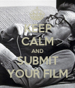 KEEP CALM AND SUBMIT YOUR FILM - Personalised Poster large