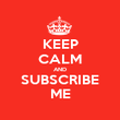 KEEP CALM AND SUBSCRIBE ME - Personalised Poster large