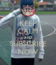KEEP CALM AND SUBSCRIBE NOW - Personalised Poster large