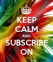 KEEP CALM AND SUBSCRIBE ON - Personalised Poster large