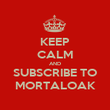 KEEP CALM AND SUBSCRIBE TO MORTALOAK - Personalised Poster large