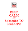 KEEP CALM AND Subscribe TO PewDiePie - Personalised Poster large