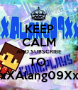 KEEP CALM AND SUBSCRIBE TO: xXAlang09Xx - Personalised Poster large