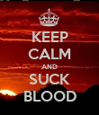 KEEP CALM AND SUCK BLOOD - Personalised Poster large
