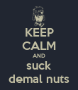 KEEP CALM AND suck demal nuts - Personalised Poster large