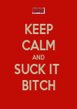 KEEP CALM AND SUCK IT  BITCH - Personalised Poster large