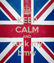 KEEP CALM AND suck my bmw - Personalised Poster large