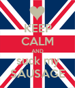 KEEP CALM AND suck my SAUSAGE - Personalised Poster large