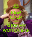 KEEP CALM AND SUCK MY WONKA BAR - Personalised Poster large