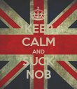 KEEP CALM AND SUCK NOB - Personalised Poster large