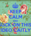 KEEP CALM AND SUCK ON THIS  VIDEO CAITLYN - Personalised Poster large