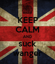 KEEP CALM AND suck wanger - Personalised Poster large