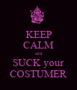 KEEP CALM and SUCK your COSTUMER - Personalised Poster large