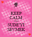 KEEP CALM AND SUDE'Yİ SEVMEK - Personalised Poster large