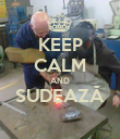 KEEP CALM AND SUDEAZĂ  - Personalised Poster large