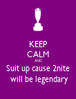KEEP CALM AND Suit up cause 2nite  will be legendary - Personalised Poster large