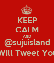 KEEP CALM AND @sujuisland Will Tweet You - Personalised Poster large