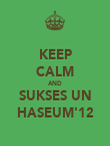 KEEP CALM AND SUKSES UN HASEUM'12 - Personalised Poster large