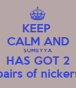 KEEP  CALM AND SUMEYYA HAS GOT 2 pairs of nickers - Personalised Poster large