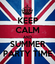 KEEP CALM AND SUMMER PARTY TIME - Personalised Poster large