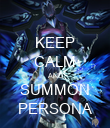 KEEP CALM AND SUMMON PERSONA - Personalised Poster large