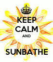 KEEP CALM AND  SUNBATHE - Personalised Poster large