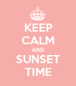 KEEP CALM AND SUNSET TIME - Personalised Poster large