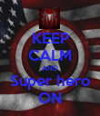 KEEP CALM AND Super hero ON - Personalised Poster large