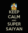 KEEP CALM AND SUPER SAIYAN - Personalised Poster large