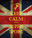 KEEP CALM AND SUPER SPORT - Personalised Poster large
