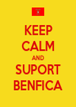 KEEP CALM AND SUPORT BENFICA - Personalised Poster large
