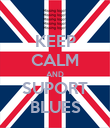 KEEP CALM AND SUPORT BLUES - Personalised Poster large