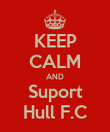 KEEP CALM AND Suport Hull F.C - Personalised Poster large