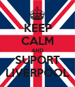 KEEP CALM AND SUPORT LIVERPOOL - Personalised Poster small